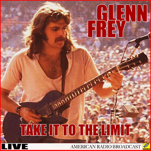 Glen Frey - Take It To The Limit by Glenn Frey