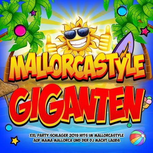 Mallorcastyle Giganten 2019 (XXL Party Schlager 2019 Hits im Mallorcastyle auf Mama Mallorca und der DJ macht Lauda) von Various Artists