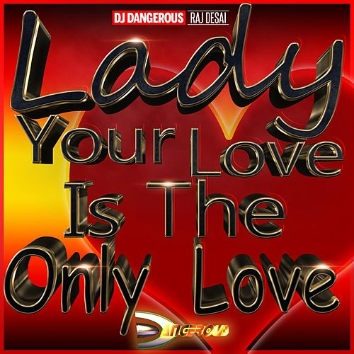Lady your Love Is the Only Love de DJ Dangerous Raj Desai