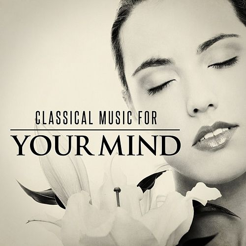 Classical Music for Your Mind by Various Artists