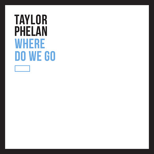 Where Do We Go by Taylor Phelan