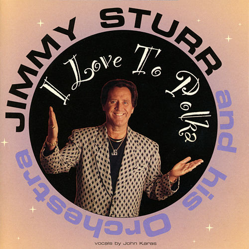I Love To Polka by Jimmy Sturr