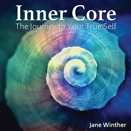 Inner Core - The Journey to Your True Self de Jane Winther