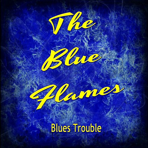 Blues Trouble by Blue Flames