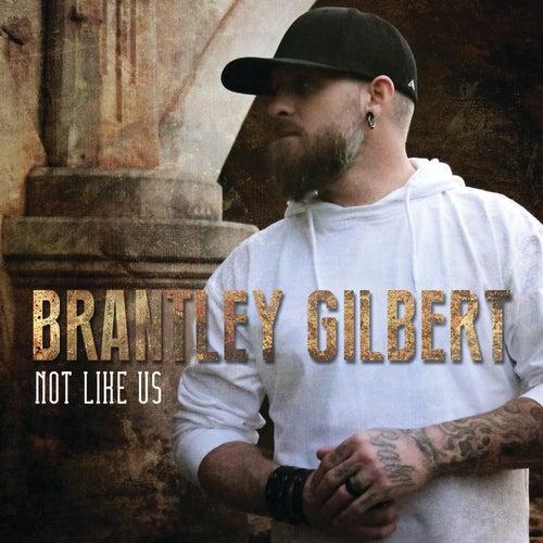 Not Like Us by Brantley Gilbert