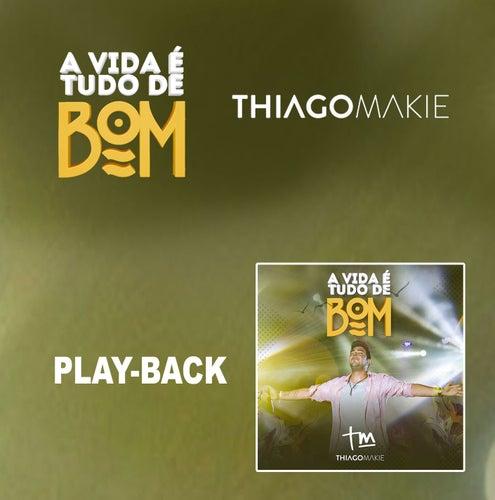 A Vida é Tudo de Bom (Playback) de Thiago Makie