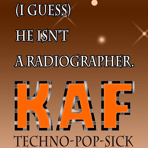 (I Guess) He Isn't a Radiographer by KAF