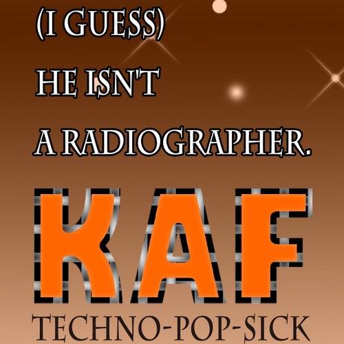 (I Guess) He Isn't a Radiographer de KAF