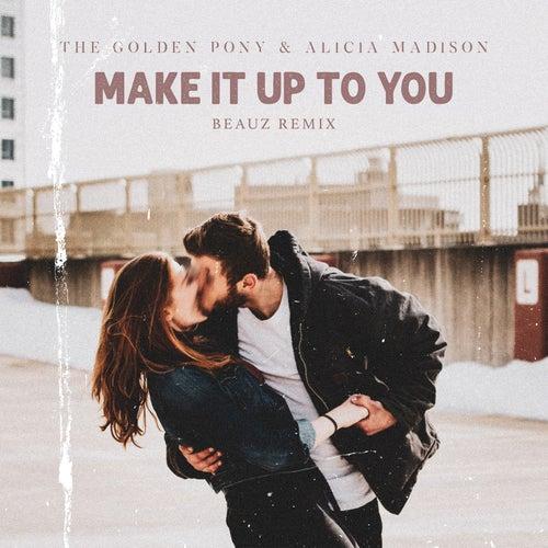 Make It Up To You (BEAUZ Remix) von The Golden Pony