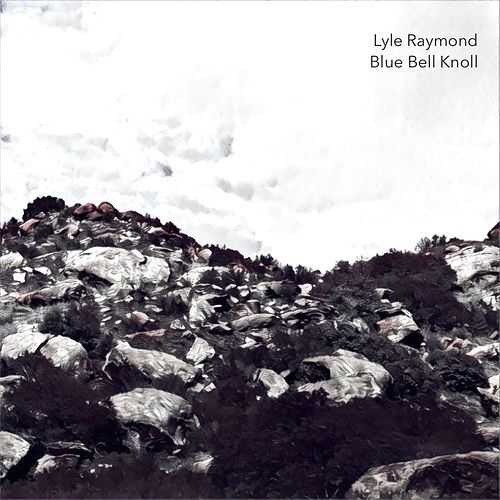 Blue Bell Knoll by S. Lyle Raymond