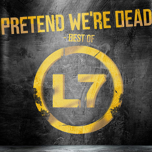 Pretend We're Dead - Best Of de L7