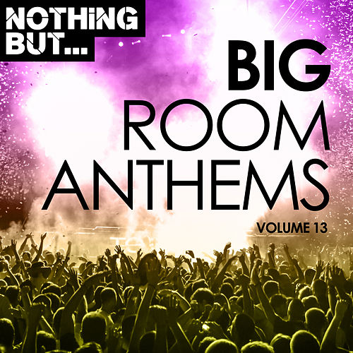 Nothing But... Big Room Anthems, Vol. 13 - EP by Various Artists