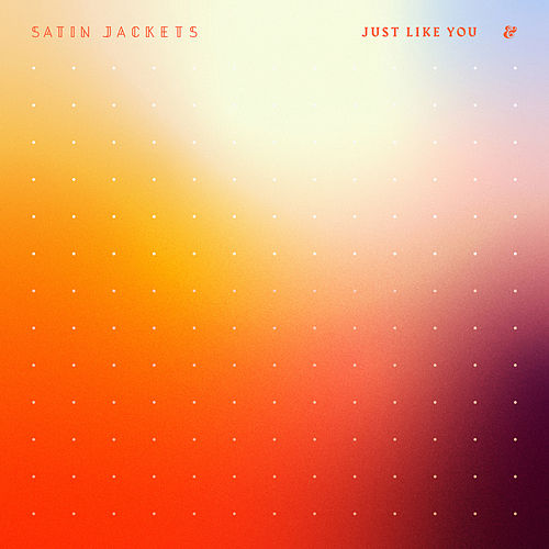 Just Like You by Satin Jackets