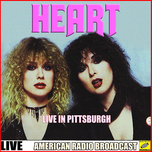Heart Live in Pittsburgh (Live) by Heart