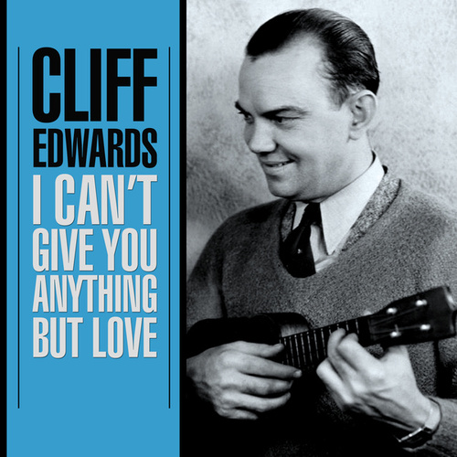 I Can't Give You Anything But Love by Cliff Edwards