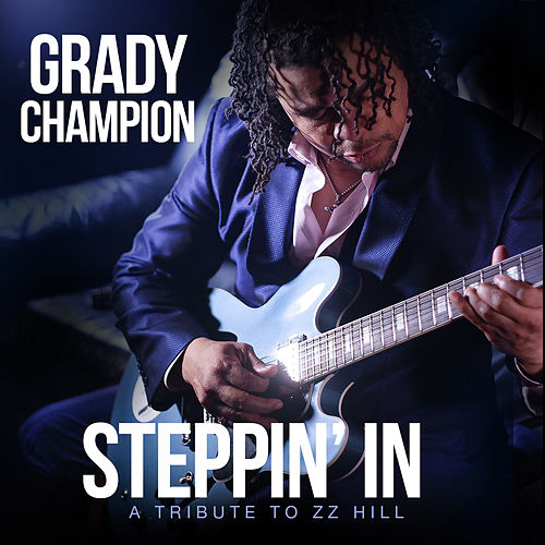 Steppin' In: A Tribute To Z.Z. Hill de Grady Champion