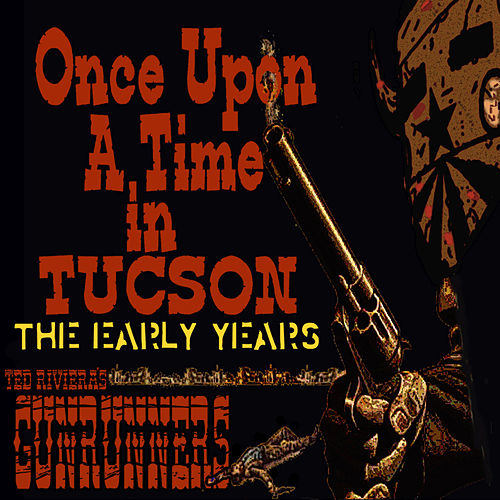Once Upon a Time in Tucson (The Early Years) de Ted Riviera's Gunrunners