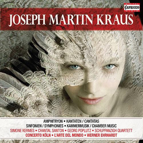 Kraus: Cantatas, Symphonies, Incidental Music & Chamber Music by Various Artists