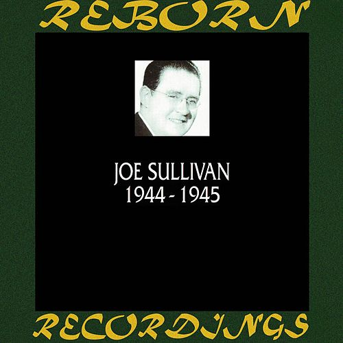 1944-1945 (HD Remastered) by Joe Sullivan