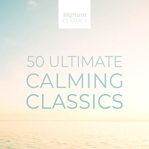 50 Ultimate Calming Classics by Various Artists