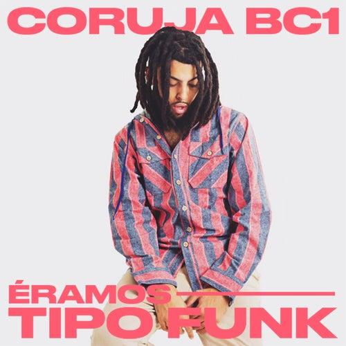 Éramos Tipo Funk von Coruja BC1