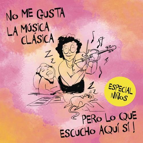 No Me Gusta la Música Clásica Pero Lo Que Hay Aquí Si. Especial Niños by Various Artists