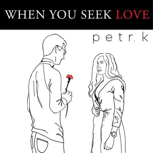 When You Seek Love by Petr.K