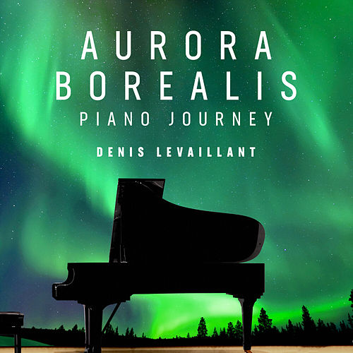 Aurora Borealis - Piano Journey by Denis Levaillant