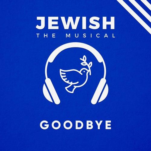Goodbye (Jewish, the Musical) by Rigli