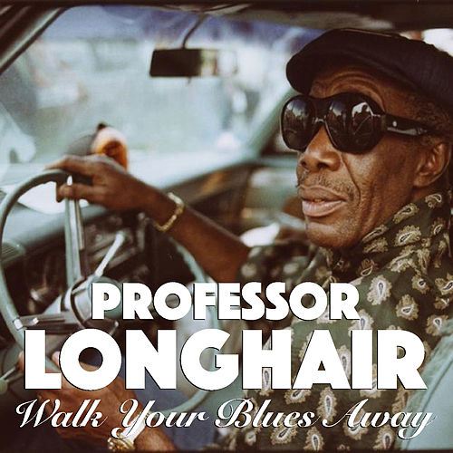 Walk Your Blues Away de Professor Longhair