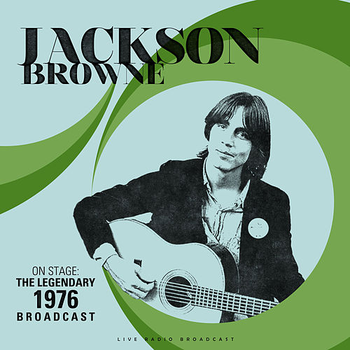 On Stage: The Legendary 1976 Broadcast (Live) by Jackson Browne