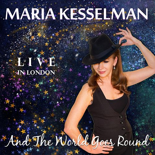 And the World Goes Round by Maria Kesselman