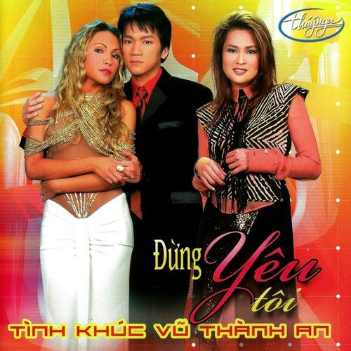 Tinh Khuc Vu Thanh An - Dung Noi Yeu Toi de Various