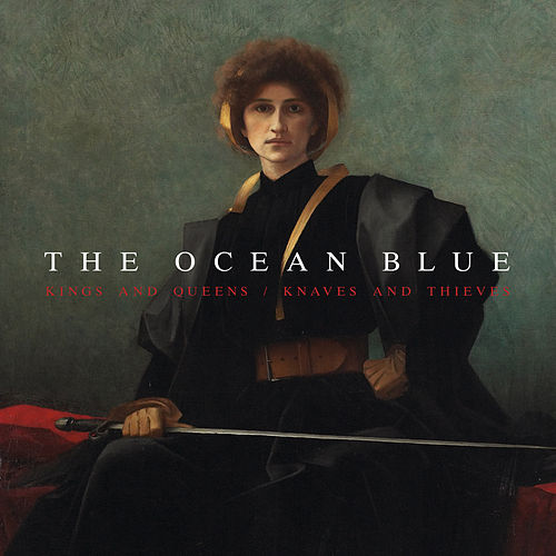 Kings and Queens / Knaves and Thieves by The Ocean Blue