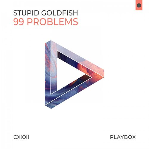 99 Problems von Stupid Goldfish