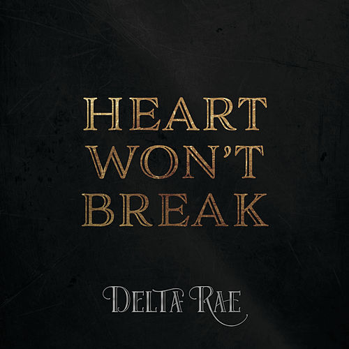 Heart Won't Break by Delta Rae