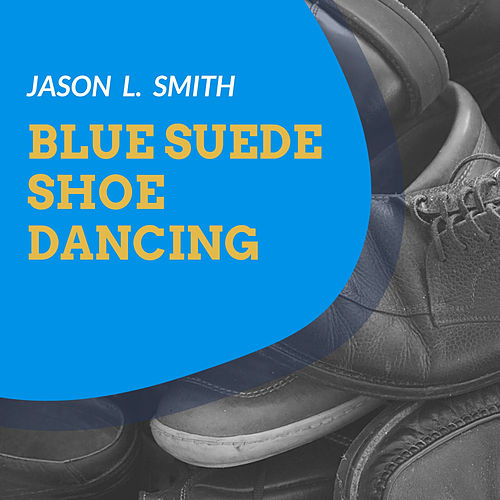 Blue Suede Shoe Dancing de Jason L. Smith
