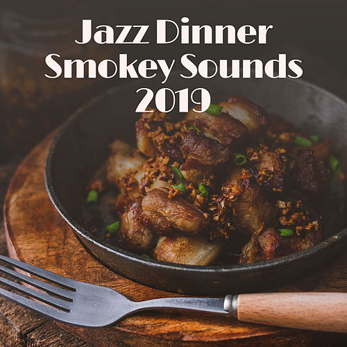 Jazz Dinner Smokey Sounds 2019: 15 Smooth Jazz Songs, Perfect Dinner Background Music, Sensual Melodies & Vintage Sounds of Instruments von New York Jazz Lounge