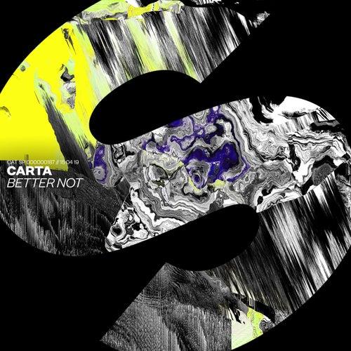Better Not by Carta