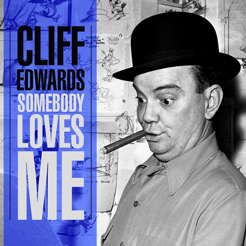 Somebody Loves Me by Cliff Edwards