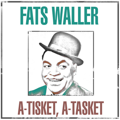 A-Tisket, A-Tasket by Fats Waller