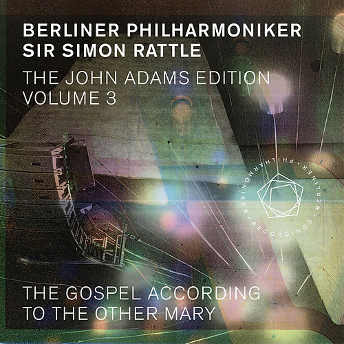 The John Adams Edition, Vol. 3: The Gospel According to the Other Mary de Berliner Philharmoniker