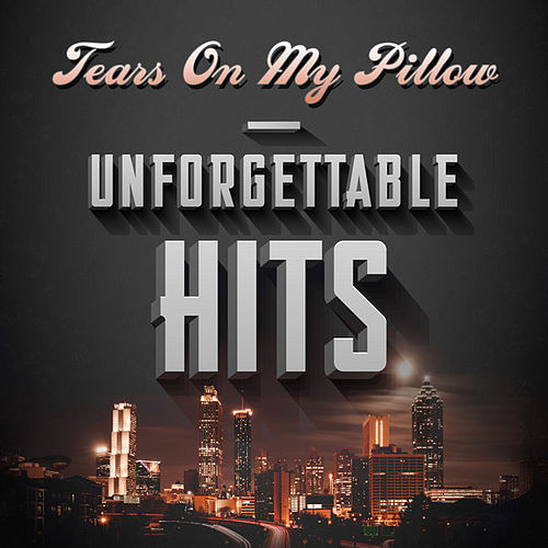 Tears On My Pillow - Unforgettable Hits by Various Artists