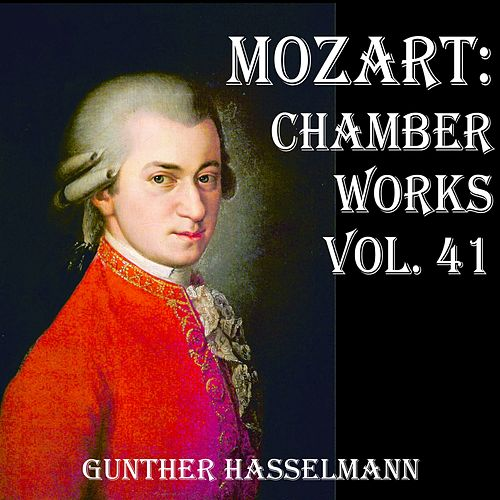 Mozart: Chamber Works, Vol. 41 by Gunther Hasselmann