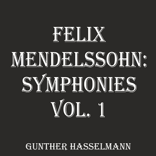 Felix Mendelssohn: Symphonies, Vol. 1 by Gunther Hasselmann
