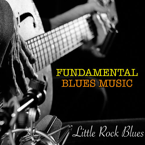 Little Rock Blues Fundamental Blues Music by Various Artists