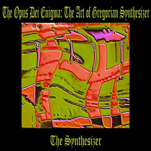 The Opus Dei Enigma: The Art of Gregorian Chant on Synthesizer by The Synthesizer