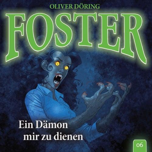 Folge 6: Ein Dämon mir zu dienen (Oliver Döring Signature Edition) von Foster