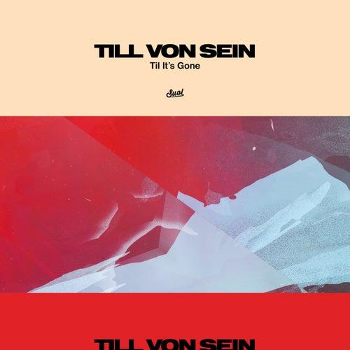 Til It's Gone von Till Von Sein