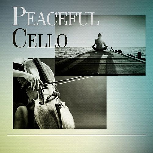 Peaceful Cello by Various Artists